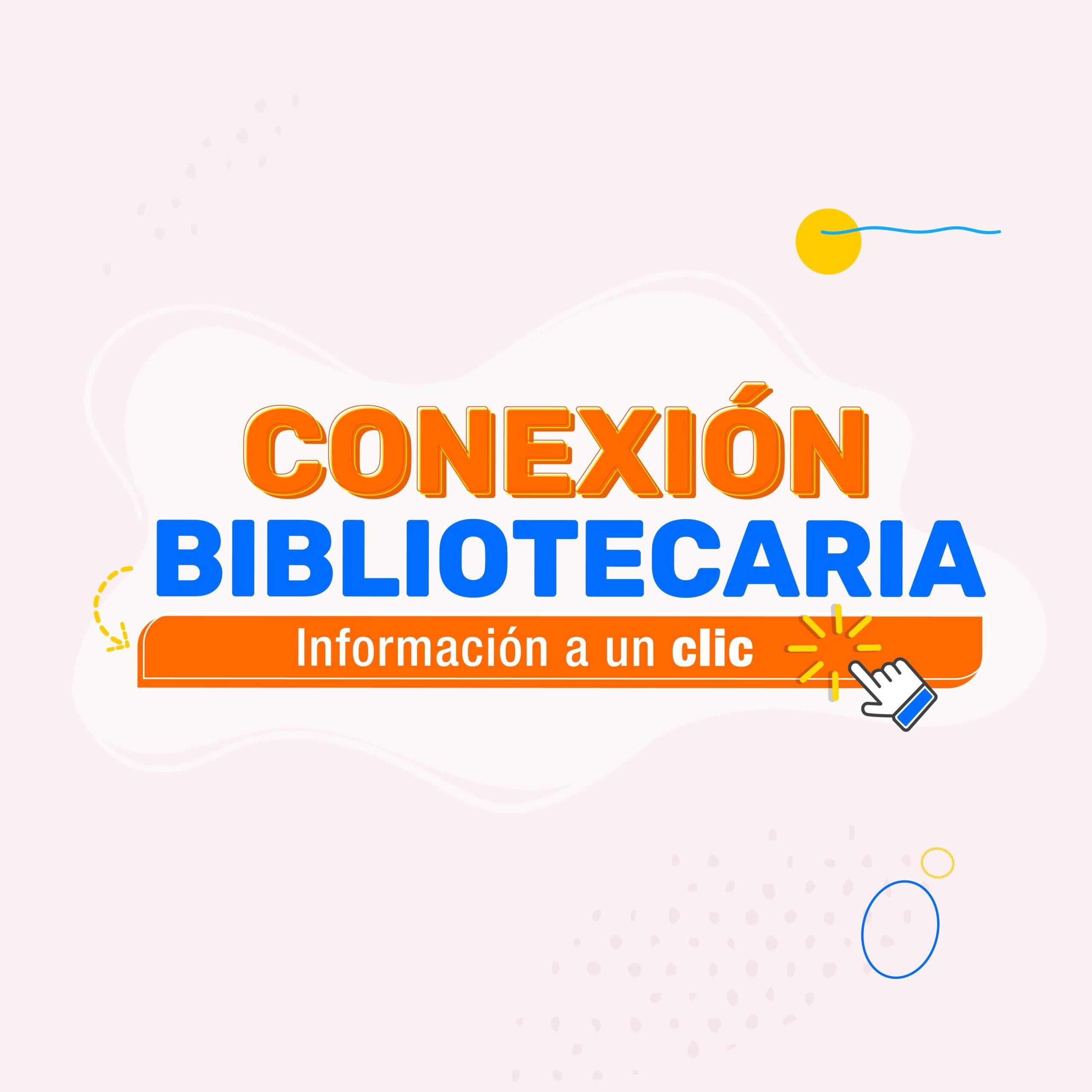 Conexión bibliotecaria, información a un clic