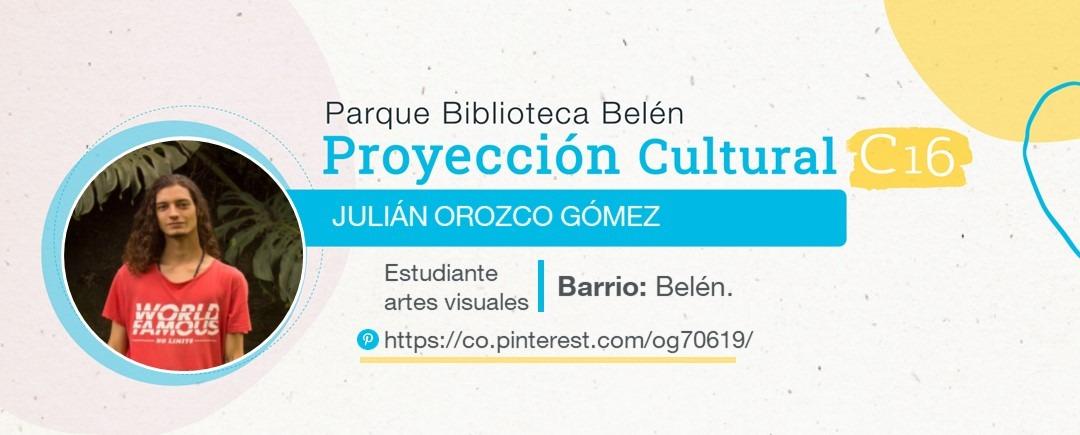 Proyección cultural C16 - Julián Orozco Gómez