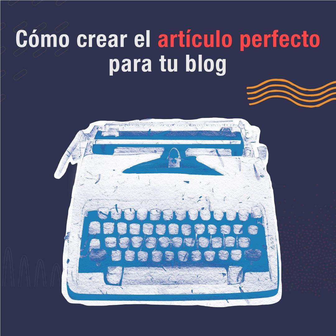 Cómo crear el artículo perfecto para tu blog